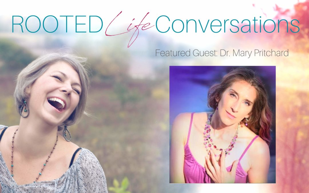 Fill Your Cup . . . a Rooted Life Conversation with Dr. Mary Pritchard