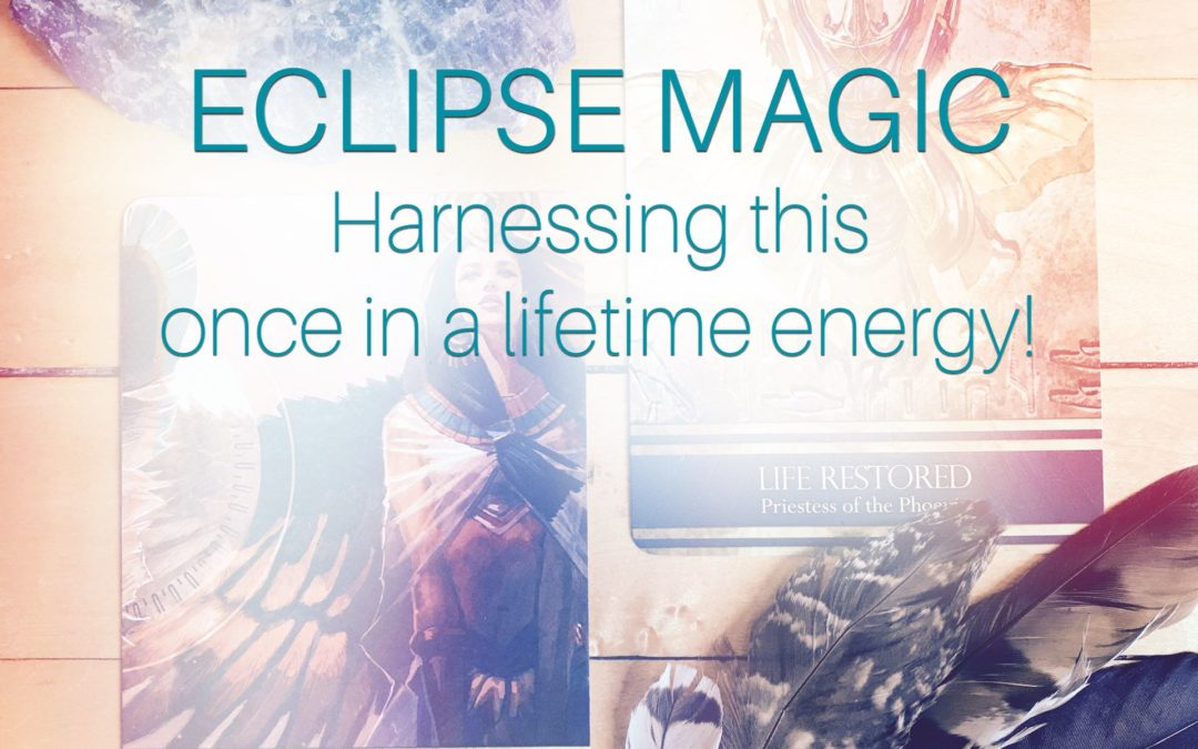 Eclipse Magic : Harnessing this once in a lifetime energy