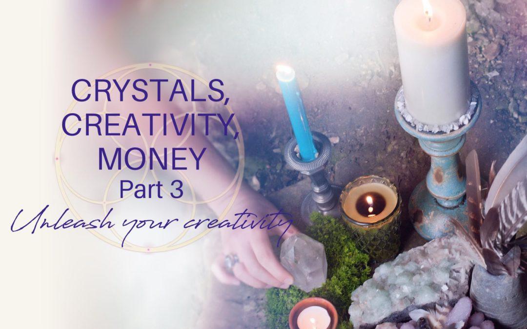 Crystals, Creativity, and Money: Part 3 – Unleash Your Creativity