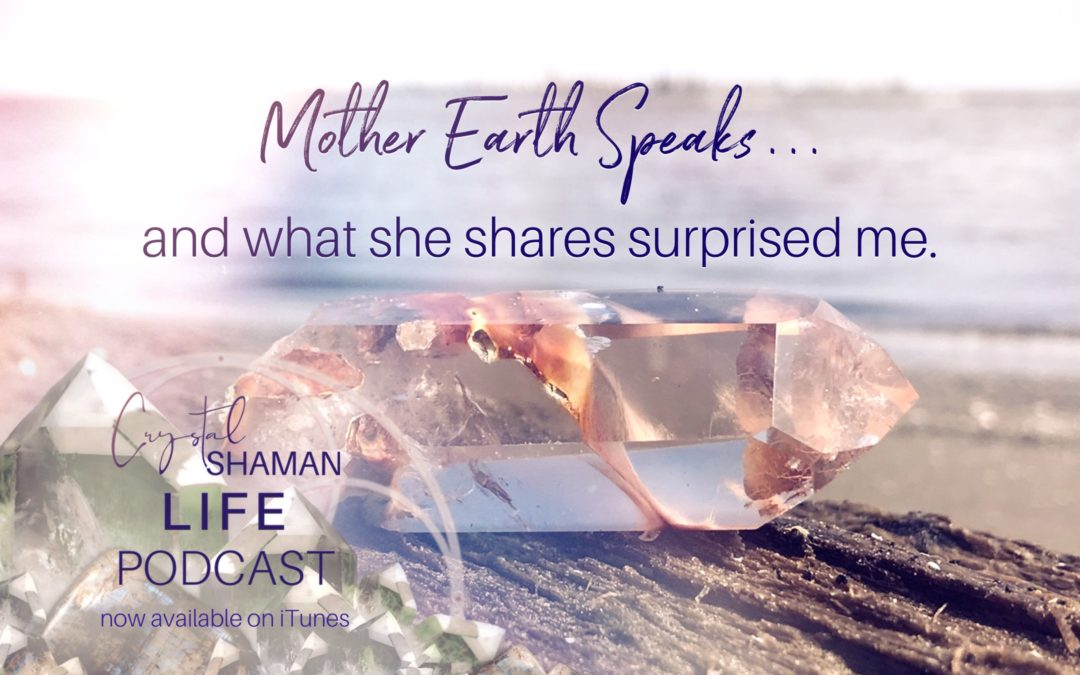 Mother Earth Speaks . . . and what she shares surprised me