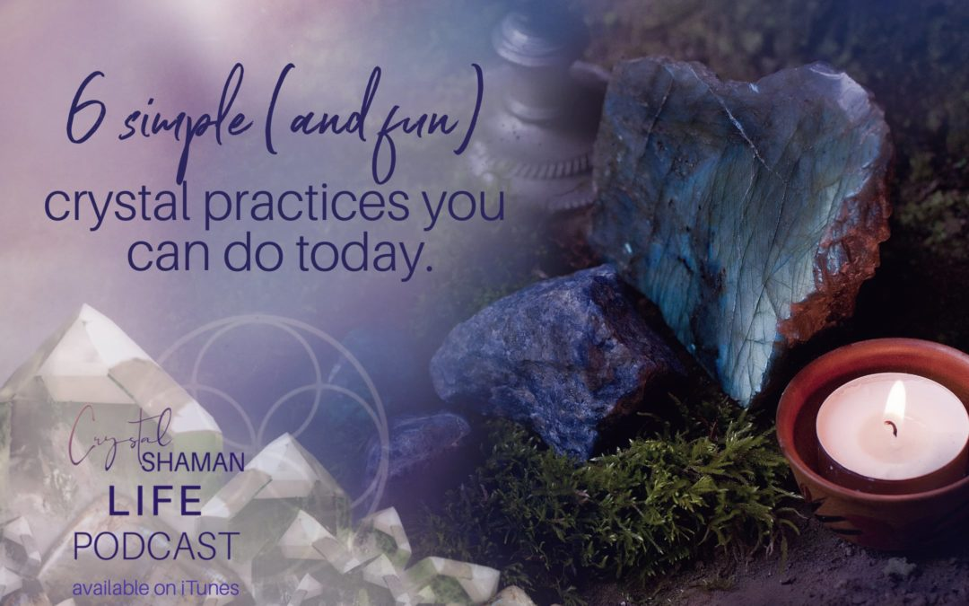 6 Simple Crystal Practices