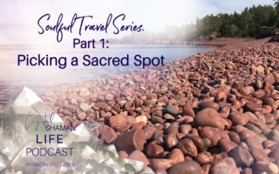 Soulful Travel Part 1: Picking a Sacred Spot